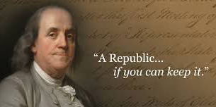 """""""A Republic - if you can keep it."""""""